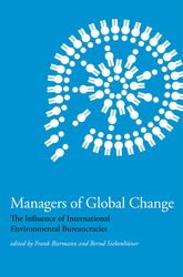 Managers of Global ChangeThe Influence of International Environmental Bureaucracies$