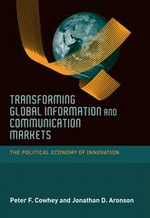 Transforming Global Information and Communication MarketsThe Political Economy of Innovation$