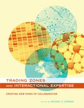 Trading Zones and Interactional ExpertiseCreating New Kinds of Collaboration