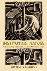 Instituting NatureAuthority, Expertise, and Power in Mexican Forests