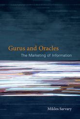 Gurus and Oracles: The Marketing of Information