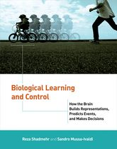 Biological Learning and ControlHow the Brain Builds Representations, Predicts Events, and Makes Decisions$