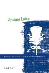Venture Labor: Work and the Burden of Risk in Innovative Industries
