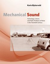 Mechanical SoundTechnology, Culture, and Public Problems of Noise in theTwentieth Century