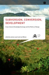 Subversion, Conversion, DevelopmentCross-Cultural Knowledge Exchange and the Politics of Design