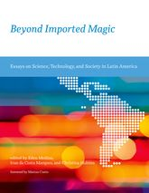 Beyond Imported MagicEssays on Science, Technology, and Society in Latin America$