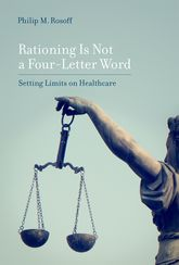 Rationing Is Not a Four-Letter Word: Setting Limits on Healthcare