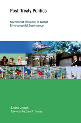 Post-Treaty PoliticsSecretariat Influence in Global Environmental Governance