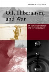 Oil, Illiberalism, and WarAn Analysis of Energy and US Foreign Policy