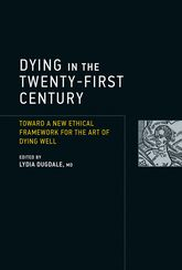 Dying in the Twenty-First Century: Toward a New Ethical Framework for the Art of Dying Well