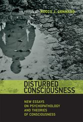 Disturbed Consciousness – New Essays on Psychopathology and Theories of Consciousness - MIT Press Scholarship Online