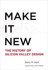 Make It New – The History of Silicon Valley Design - MIT Press Scholarship Online