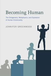 "Becoming Human – ""The Ontogenesis, Metaphysics, and Expression of Human Emotionality"" 