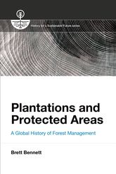Plantations and Protected AreasA Global History of Forest Management