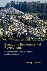 Ecuador's Environmental RevolutionsEcoimperialists, Ecodependents, and Ecoresisters