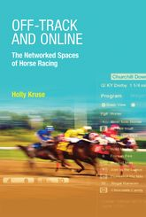 Off-Track and OnlineThe Networked Spaces of Horse Racing$