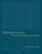 Shifting Practices – Reflections on Technology, Practice, and Innovation - MIT Press Scholarship Online