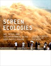 Screen EcologiesArt, Media, and the Environment in the Asia-Pacific Region