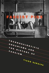 Fascist Pigs – Technoscientific Organisms and the History of Fascism - MIT Press Scholarship Online