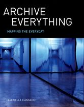 Archive Everything – Mapping the Everyday - MIT Press Scholarship Online