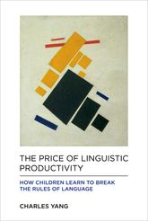 The Price of Linguistic ProductivityHow Children Learn to Break the Rules of Language