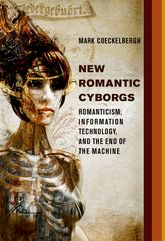 New Romantic CyborgsRomanticism, Information Technology, and the End of the Machine