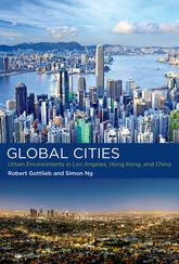 Global CitiesUrban Environments in Los Angeles, Hong Kong, and China
