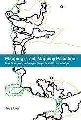Mapping Israel, Mapping PalestineHow Occupied Landscapes Shape Scientific Knowledge$