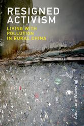 Resigned ActivismLiving with Pollution in Rural China
