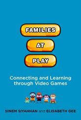 Families at Play – Connecting and Learning through Video Games - MIT Press Scholarship Online