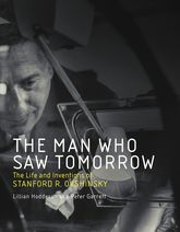 The Man Who Saw TomorrowThe Life and Inventions of Stanford R. Ovshinsky