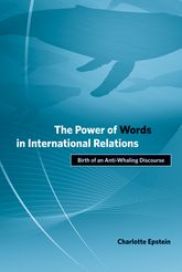 The Power of Words in International RelationsBirth of an Anti-Whaling Discourse