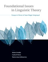 Foundational Issues in Linguistic TheoryEssays in Honor of Jean-Roger Vergnaud