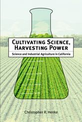 Cultivating Science, Harvesting Power: Science and Industrial Agriculture in California