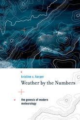 Weather by the NumbersThe Genesis of Modern Meteorology$