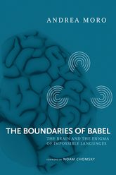 The Boundaries of BabelThe Brain and the Enigma of Impossible Languages