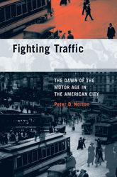 Fighting TrafficThe Dawn of the Motor Age in the American City