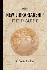 The New Librarianship Field Guide - MIT Press Scholarship Online