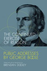 The Continued Exercise of ReasonPublic Addresses by George Boole